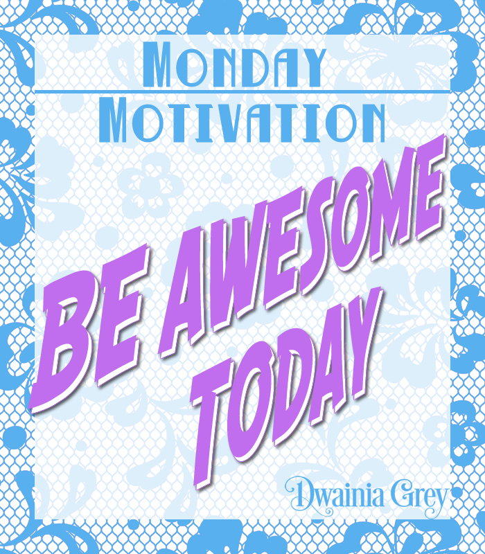 Monday Motivation – Be Awesome Today