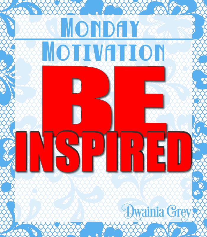 Monday Motivation – Be Inspired