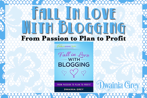 Fall in Love with Blogging: From Passion to Plan to Profit