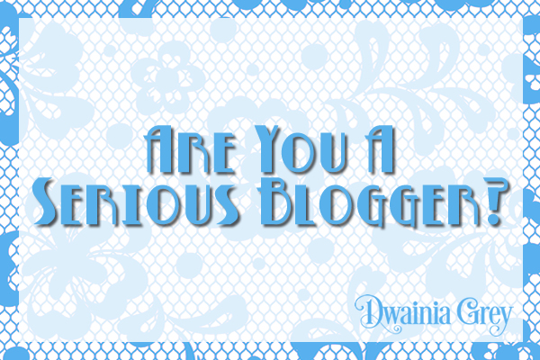 Are You Taking Blogging Seriously?